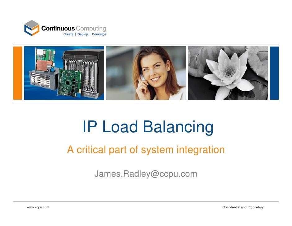 IP Load Balancing                A critical part of system integration                       James.Radley@ccpu.com   www.c...