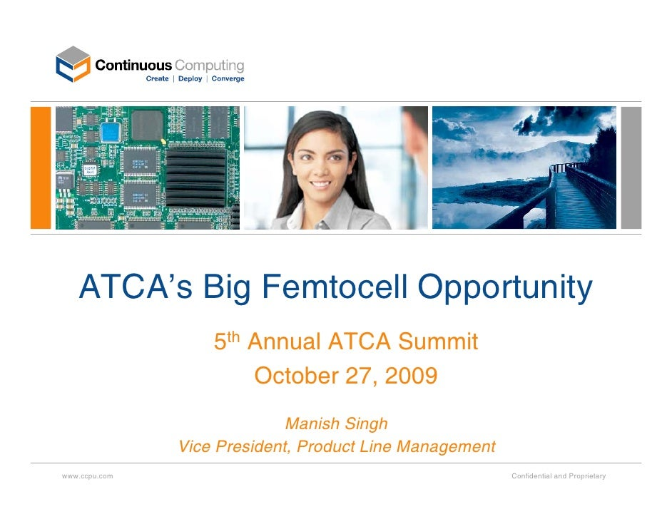 ATCA's Big Femtocell Opportunity                    5th Annual ATCA Summit                        October 27, 2009        ...