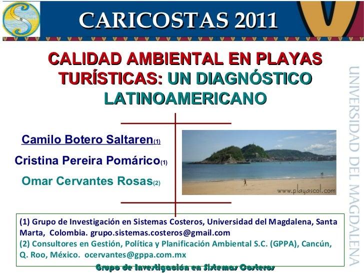 CARICOSTAS 2011       CALIDAD AMBIENTAL EN PLAYAS        TURÍSTICAS: UN DIAGNÓSTICO             LATINOAMERICANO Camilo Bot...