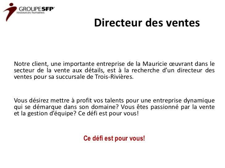 Directeur des ventesNotre client, une importante entreprise de la Mauricie œuvrant dans lesecteur de la vente aux détails,...
