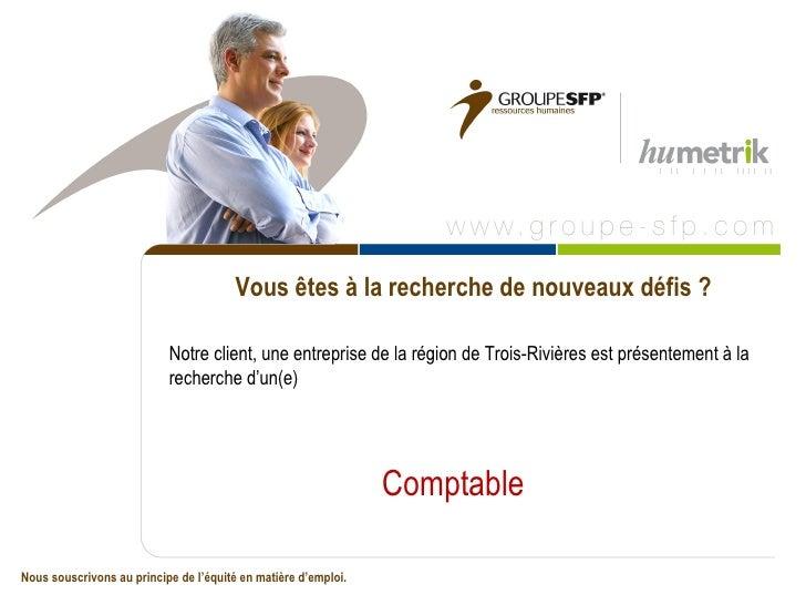 Vous êtes à la recherche de nouveaux défis ?                           Notre client, une entreprise de la région de Trois-...