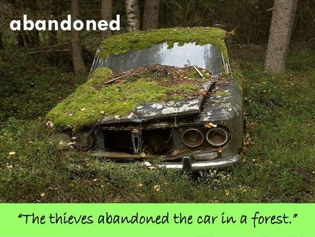 abandoned/əˈband(ə)nd/  having been deserted or left
