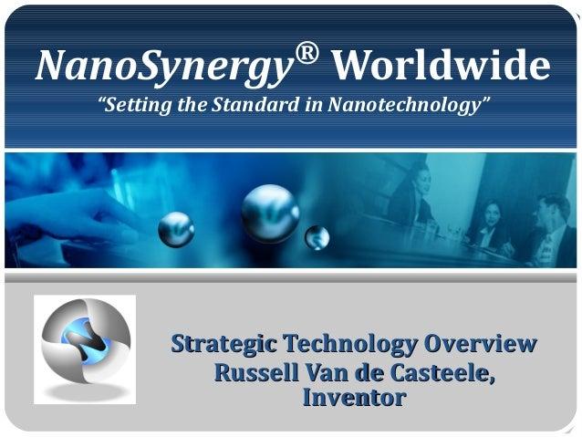 "NanoSynergy® Worldwide ""Setting the Standard in Nanotechnology"" Strategic Technology OverviewStrategic Technology Overview..."