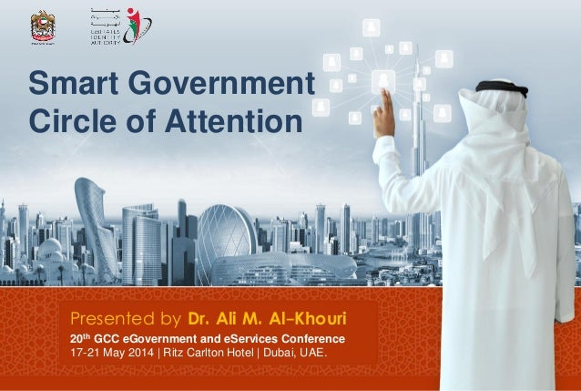 Smart Government Circle of Attention 20th GCC eGovernment and eServices Conference 17-21 May 2014 | Ritz Carlton Hotel | D...