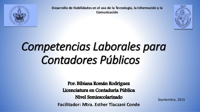 Competencias Laborales para Contadores Públicos Por: Bibiana Román Rodríguez Licenciatura en Contaduría Pública Nivel Semi...