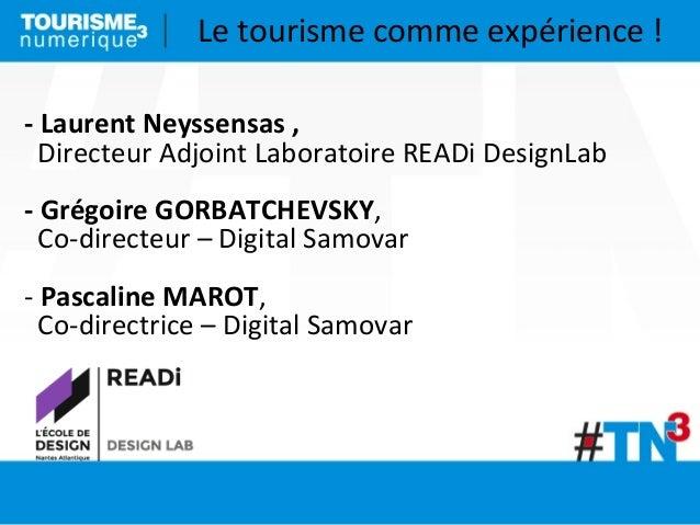 Le  tourisme  comme  expérience  ! -‐  Laurent  Neyssensas  ,     Directeur  Adjoint  Laboratoire ...
