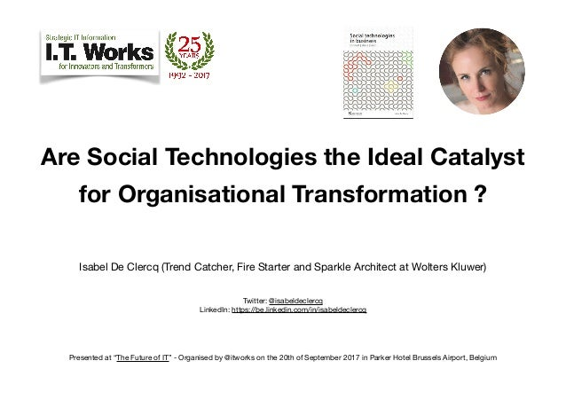 Are Social Technologies the Ideal Catalyst for Organisational Transformation ? Isabel De Clercq (Trend Catcher, Fire Start...