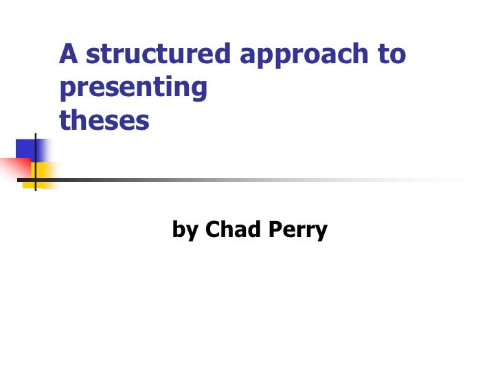 A structured approach to presenting theses          by Chad Perry