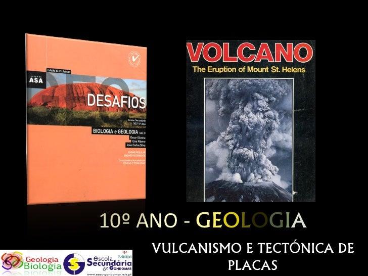 10º ANO - GEOLOGIA     VULCANISMO E TECTÓNICA DE              PLACAS