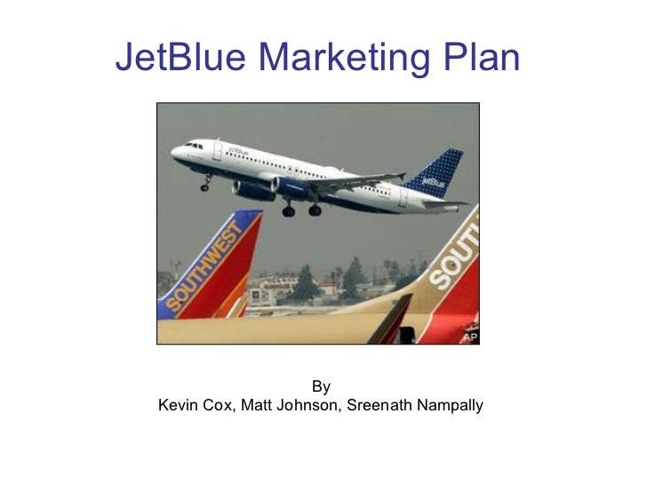 JetBlue Marketing Plan By Kevin Cox, Matt Johnson, Sreenath Nampally