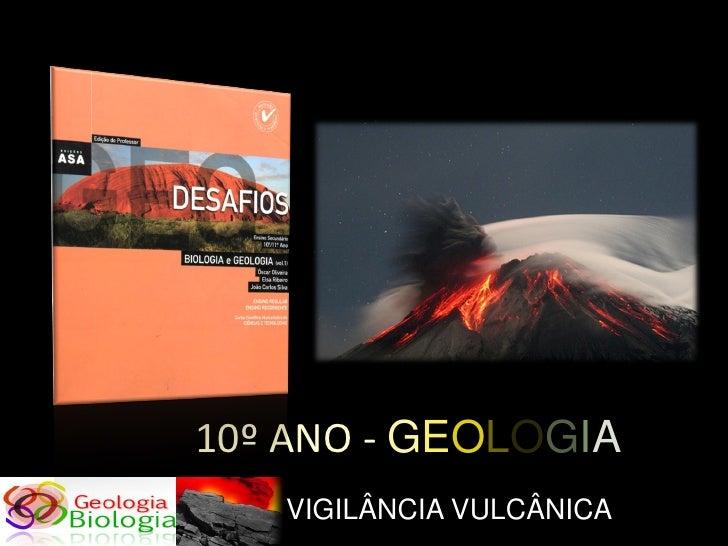 10º ANO - GEOLOGIA    VIGILÂNCIA VULCÂNICA
