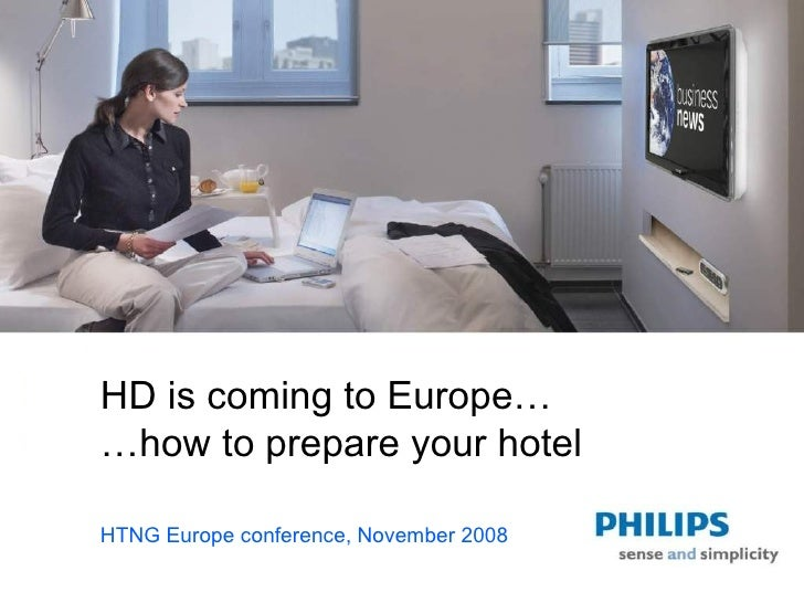 HD is coming to Europe… … how to prepare your hotel HTNG Europe conference, November 2008