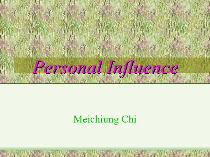 Personal Influence Meichiung Chi