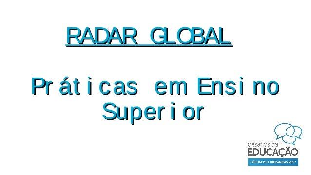 Radar Global: Práticas em Ensino Superior Slide 2