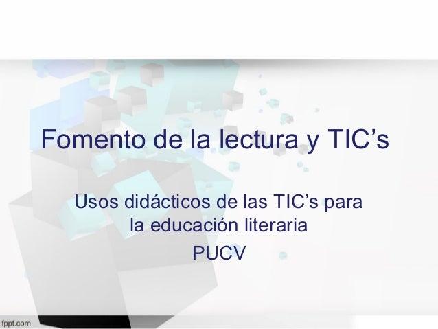 Fomento de la lectura y TIC's Usos didácticos de las TIC's para la educación literaria PUCV