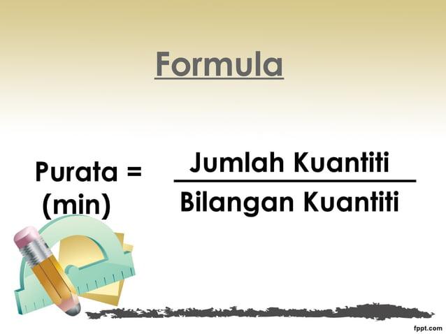 FormulaPurata =     Jumlah Kuantiti (min)      Bilangan Kuantiti