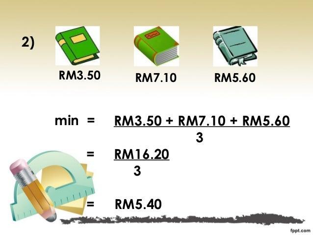 2)     RM3.50     RM7.10     RM5.60     min =    RM3.50 + RM7.10 + RM5.60                         3        =     RM16.20  ...