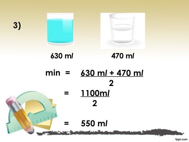 3)     630 ml            470 ml     min =    630 ml + 470 ml                     2        =     1100ml                 2  ...