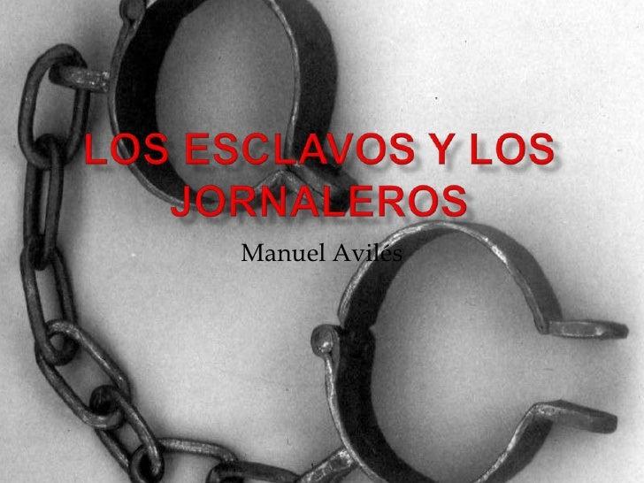 Los esclavos y los jornaleros<br />Manuel Avilés<br />