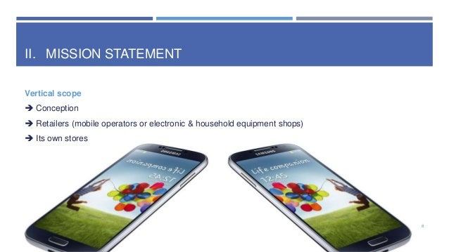 II. MISSION STATEMENT Vertical scope  Conception   Retailers (mobile operators or electronic & household equipment shops...