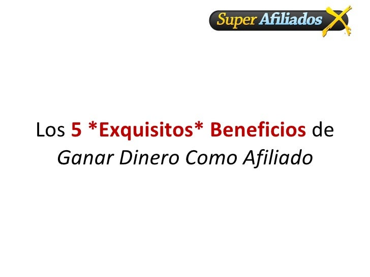 Los  5 *Exquisitos* Beneficios  de  Ganar Dinero Como Afiliado