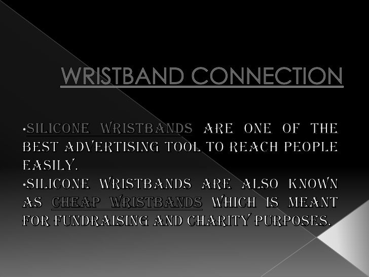 WRISTBAND CONNECTION<br /><ul><li>Silicone Wristbandsare one of the best advertising tool to reach people easily.