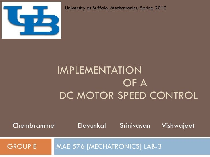IMPLEMENTATION  OF A  DC MOTOR SPEED CONTROL MAE 576 [MECHATRONICS] LAB-3 GROUP E Chembrammel  Elavunkal  Srinivasan  Vish...
