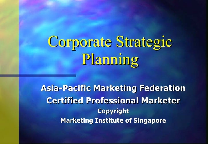 Corporate Strategic Planning Asia-Pacific Marketing Federation Certified Professional Marketer Copyright Marketing Institu...
