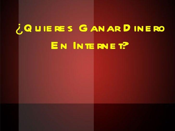 ¿Quieres Ganar Dinero En Internet?