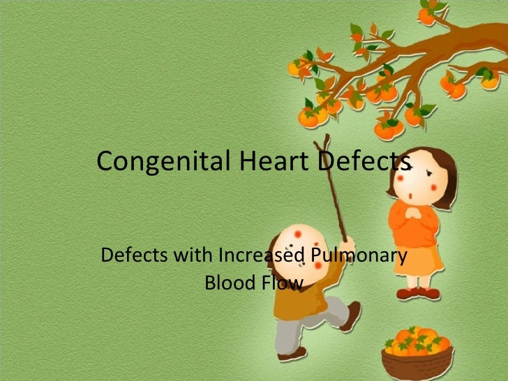 Congenital Heart Defects Defects with Increased Pulmonary Blood Flow