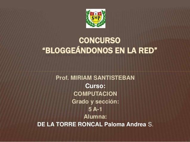 """Prof. MIRIAM SANTISTEBAN Curso: COMPUTACION Grado y sección: 5 A-1 Alumna: DE LA TORRE RONCAL Paloma Andrea S. CONCURSO """"B..."""