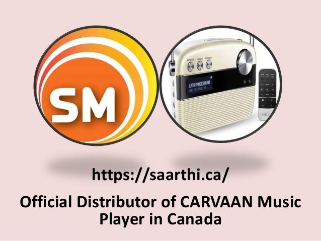 https://saarthi.ca/ Official Distributor of CARVAAN Music Player in Canada
