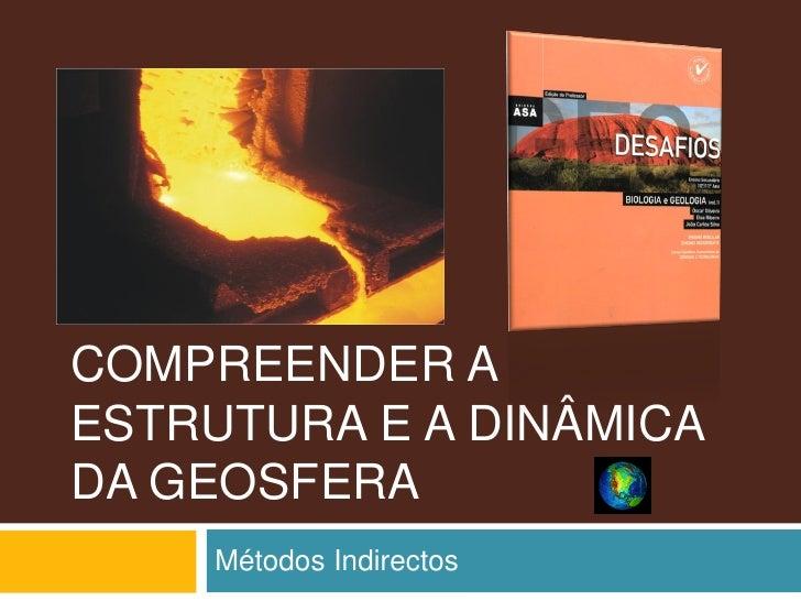 COMPREENDER A ESTRUTURA E A DINÂMICA DA GEOSFERA     Métodos Indirectos
