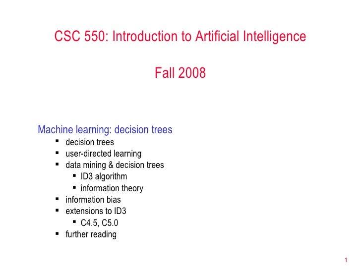 CSC 550: Introduction to Artificial Intelligence Fall 2008 <ul><li>Machine learning: decision trees </li></ul><ul><ul><li>...