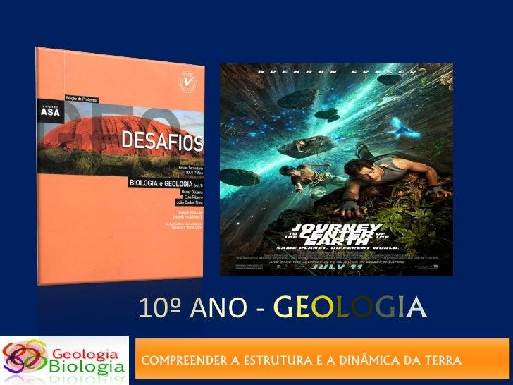 10º ANO - GEOLOGIA COMPREENDER A ESTRUTURA E A DINÂMICA DA TERRA