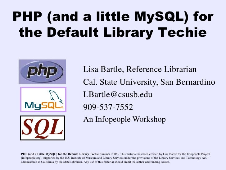 PHP (and a little MySQL) for  the Default Library Techie                                                  Lisa Bartle, Ref...