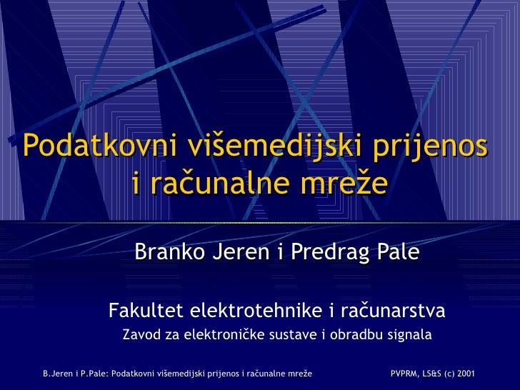 Podatkovni višemedijski prijenos  i računalne mreže Branko Jeren i Predrag Pale Fakultet elektrotehnike i računarstva Zavo...