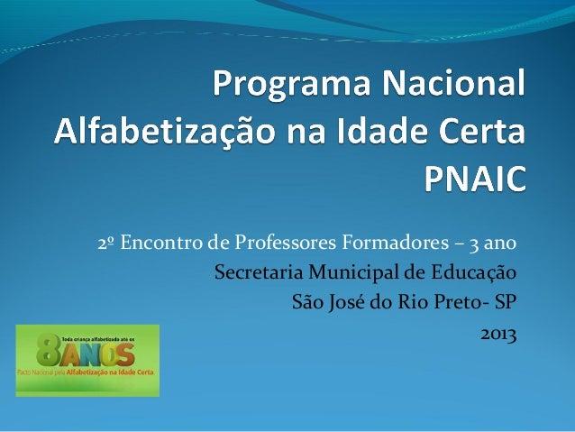 2º Encontro de Professores Formadores – 3 ano Secretaria Municipal de Educação São José do Rio Preto- SP 2013