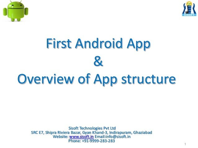 First Android App & Overview of App structure 1 Sisoft Technologies Pvt Ltd SRC E7, Shipra Riviera Bazar, Gyan Khand-3, In...