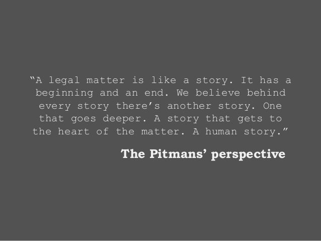 """""""A legal matter is like a story. It has a beginning and an end. We believe behind every story there's another story. One t..."""