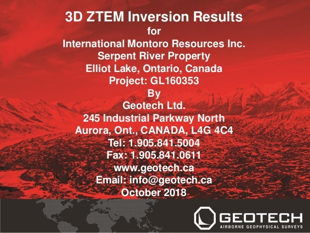3D ZTEM Inversion Results for International Montoro Resources Inc. Serpent River Property Elliot Lake, Ontario, Canada Pro...