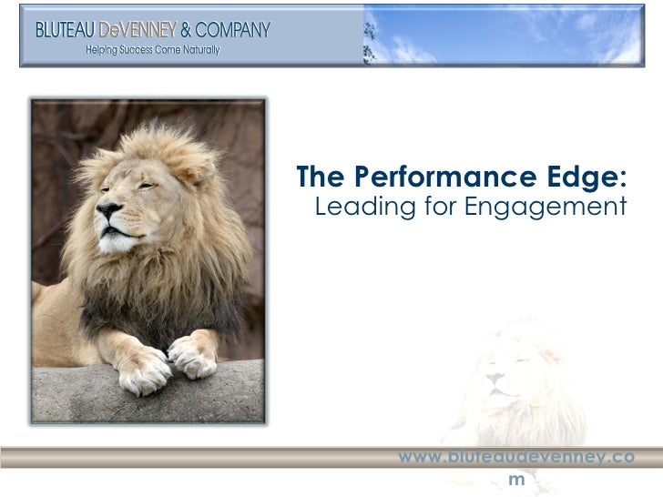 <ul><li>The Performance Edge: </li></ul><ul><li>Leading for Engagement </li></ul>