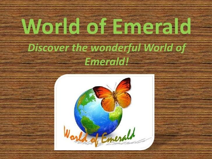 World of EmeraldDiscover the wonderful World of Emerald!<br />