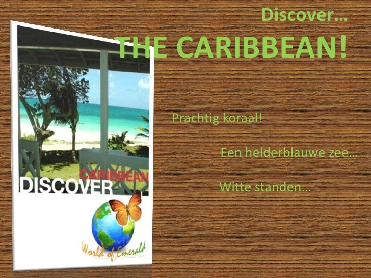 Discover… THE CARIBBEAN!<br />Prachtig koraal!<br />Een helderblauwe zee…<br />Witte standen…<br />