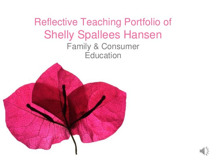 Reflective Teaching Portfolio of  Shelly Spallees Hansen       Family & Consumer           Education