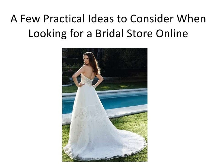 A Few Practical Ideas to Consider When   Looking for a Bridal Store Online