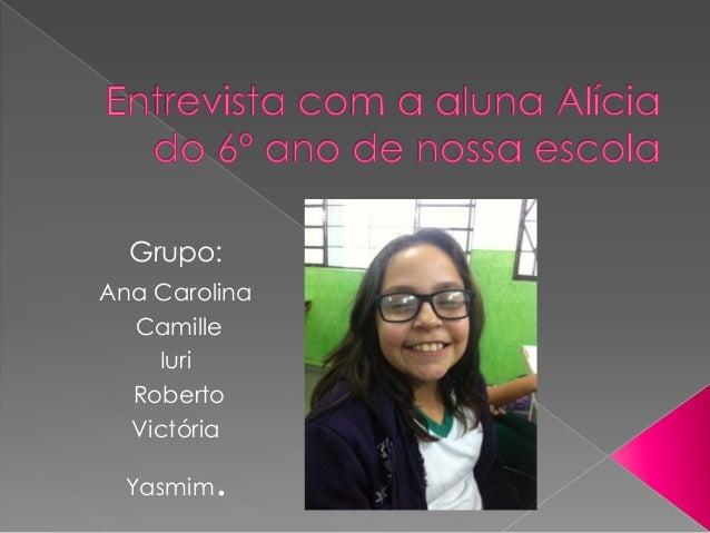 Grupo:  Ana Carolina  Camille  Iuri  Roberto  Victória  Yasmim.