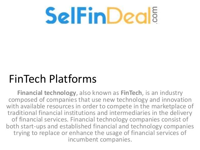 FinTech Platforms Financial technology, also known as FinTech, is an industry composed of companies that use new technolog...
