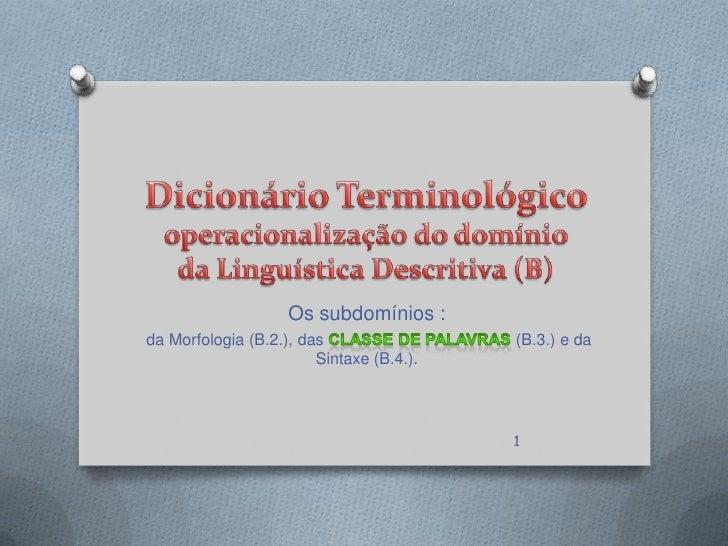 Os subdomínios :da Morfologia (B.2.), das                 (B.3.) e da                        Sintaxe (B.4.).              ...