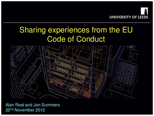 Sharing experiences from the EU              Code of ConductAlan Real and Jon Summers22nd November 2012